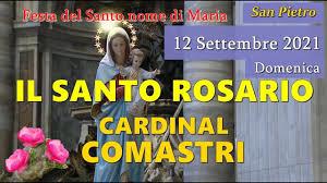 CARDINAL COMASTRI - Santo Rosario di oggi 12 Settembre 2021 - Domenica,  Festa del S. Nome di Maria - YouTube