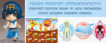 Pokemon Center Vending Machine Fascinating Friday Pokemon Announcements New Pokemon Center Plush Lana