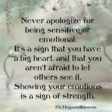 Beautiful Pictures With Quotes To Share On Faceboo Best Of Never Apologize For Being Sensitive Or Emotional Pictures Photos