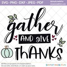 2299 christmas vectors & graphics to download christmas 2299. Free Thanksgiving Gather And Give Thanks Svg Simply Made Fun