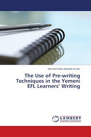 Prewriting Techniques The Use Of Pre Writing Techniques In The Yemeni Efl Learners