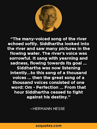Siddhartha Quotes Amazing Hermann Hesse Quote The Manyvoiced Song Of The River Echoed Softly