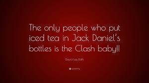 David Lee Roth Quote The Only People Who Put Iced Tea In Jack