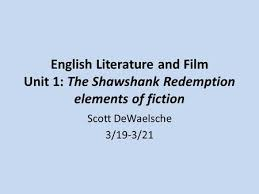 the shawshank redemption  in the shawshank redemption many  english literature and film unit 1 the shawshank redemption elements of fiction scott dewaelsche 3
