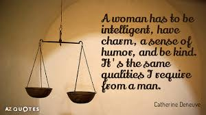 Sense Of Humor Quotes Adorable Catherine Deneuve Quote A Woman Has To Be Intelligent Have Charm