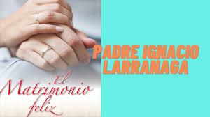 Check spelling or type a new query. El Matrimonio Feliz Padre Ignacio Larranaga Youtube