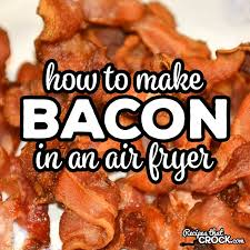 are you wondering how to make bacon in an air fryer we use a lot