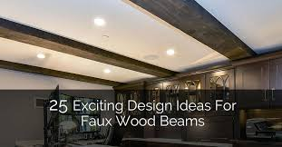 exciting design ideas for faux wood beams home remodeling contractors build fake ceilings ceiling uk
