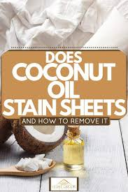 does coconut oil stain sheets and how