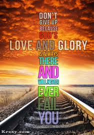 Bible Quotes About Not Giving Up Custom Faith Quotes Never Give Up Because Gods Love And Glory Is Always