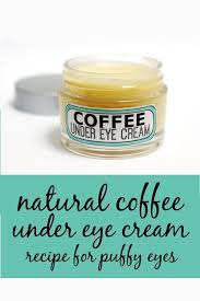 natural diy coffee under eye cream recipe for puffy eyes