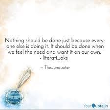 Nothing should be done ju...   Quotes & Writings by Akhila Saroha ...