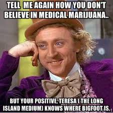 Tell me again how you don't believe in Medical Marijuana.. But ... via Relatably.com