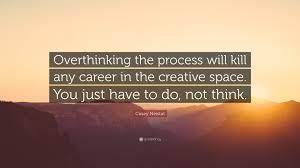 Casey Neistat Quote Overthinking The Process Will Kill Any Career