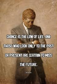 Jfk Quotes Impressive John F Kennedy On Change And The Law Of Life Simple Thing Called