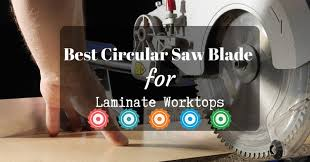 top 4 best circular saw blade for cutting laminate worktops that you