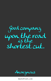 Good Company Quotes Magnificent Good Company Upon The Road Is The Shortest Cut Anonymous