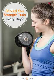 should you do strength training every day