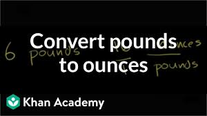 Lbs And Oz To Grams Chart Converting Pounds To Ounces Video Khan Academy