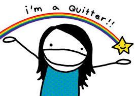 www.imjustsayindamn.com, I'm a Quitter!!