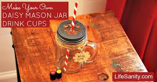 Decorating Mason Jars For Drinking Make Your Own Daisy Mason Jar Drink Cups Life Sanity 54