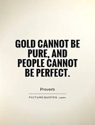 Gold Quotes Awesome Gold Cannot Be Pure And People Cannot Be Perfect Picture Quotes