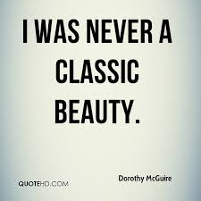 Classic Quotes About Beauty Best of Dorothy McGuire Quotes QuoteHD
