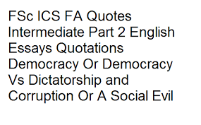 ics fa quotes intermediate part english essays quotations  fsc ics fa quotes intermediate part 2 english essays quotations democracy or democracy vs dictatorship and corruption