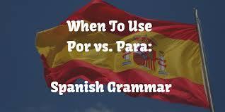 When To Use Por Vs Para Spanish Grammar The Mimic Method