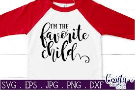 Our creators love hearing from you and seeing how you've used their photos. I M The Favorite Child Svg New Baby Love Sublimation 326722 Cut Files Design Bundles