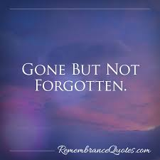 Gone But Not Forgotten Quotes Inspiration Gone But Not Forgotten Quotes Inspiration Gone But Not Forgotten