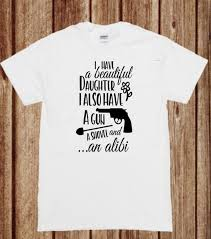 I Have A Beautiful Daughter And An Alibi Funny Dad Shirt Dad And Daughter Shirt