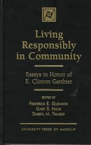 booktopia living responsibly in community essays in honor of e  living responsibly in community essays in honor of e clinton gardner essays in
