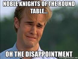 dawson crying noble knights of the round table oh the disappointment