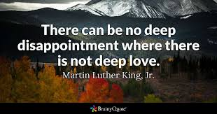 Mlk Quotes About Love New There Can Be No Deep Disappointment Where There Is Not Deep Love