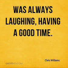 Good Times Quotes Classy Chris Williams Quotes QuoteHD