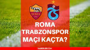 Trabzon maçı kaçta? Roma Trabzonspor maçı ne zaman, saat kaçta? Roma Trabzonspor  maçı hangi kanalda? Trabzon maçı ne zaman? İşte 11'ler! - Haberler