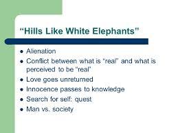 choosing themes and organizing ideas fiction essay ppt 6 ldquohills like white elephantsrdquo