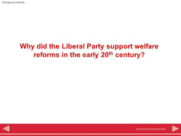 liberal reforms motives essay ppt harpercollins publishers 2010 change and continuity why did the liberal party support welfare reforms in