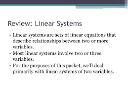 review linear systems linear systems are sets of linear equations that describe relationships between two