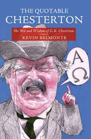 the quotable chesterton the wit and wisdom of g k chesterton the quotable chesterton the wit and wisdom of g k chesterton kevin belmonte 9781595552051 com books