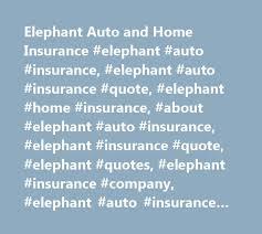 Elephant Auto Insurance Quote Interesting Elephant Auto And Home Insurance Elephant Auto Insurance