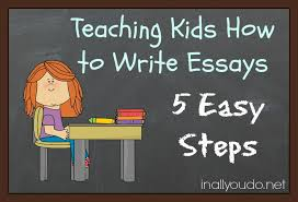 teaching kids how to write essays easy steps