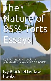 buy the nature of % torts essays law school e book e book buy the nature of 85% torts essays law school e book e book ivy black letter law books 6 published bar essays look inside in cheap price on