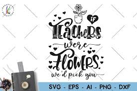 Download icons in all formats or edit them for your designs. If Teachers Were Flowers We D Pick You Svg Teacher Quote Svg 127322 Svgs Design Bundles