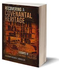 recovering a covenantal heritage essays in baptist covenant  recovering a covenantal heritage essays in baptist covenant theology edited by richard c barcellos ph d