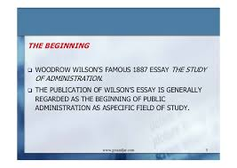 public administration as a developing discipline  5 the beginning woodrow wilson s famous 1887 essay