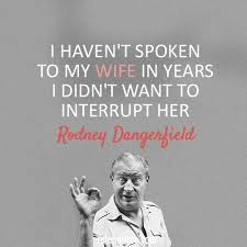 Rodney Dangerfield Quote About Wife Marriage Interrupt CQ Mesmerizing Rodney Dangerfield Quotes