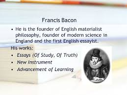 bacon as an essayist british literature an overall view of british literature early francis bacon he is the founder of