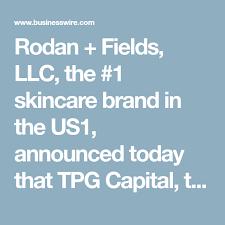 Leading Skincare Brand, Rodan + Fields Partners with TPG | Rodan and  fields, Rodan, Skin care
